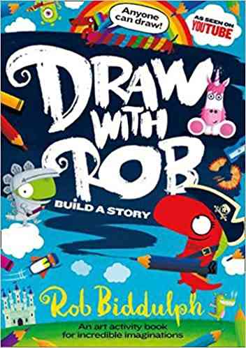 Draw With Rob: Build a Story: Build a Story with the No.1 bestselling art activity book series for incredible imaginations, from internet sensation Rob Biddulph
